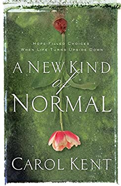 A New Kind of Normal: Hope-Filled Choices When Life Turns Upside Down 9780849901997