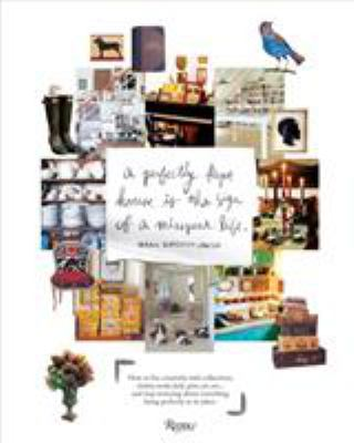 Perfectly Kept House Is the Sign of a Misspent Life: How to Live Creatively with Collections, Clutter, Work, Kids, Pets, Art, Etc... and Stop Worrying 9780847833658