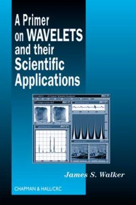 A Primer on Wavelets and Their Scientific Applications 9780849382765