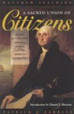 A Sacred Union of Citizens: George Washington's Farewell Address and the American Character 9780847682621