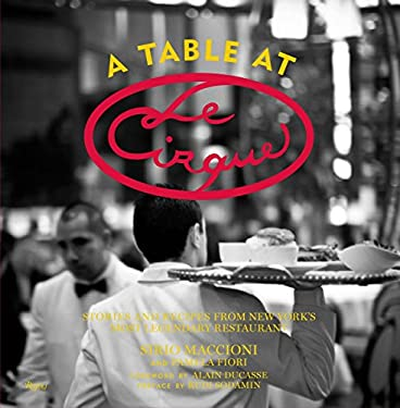 A Table at Le Cirque: Stories and Recipes from New York's Most Legendary Restaurant 9780847837946