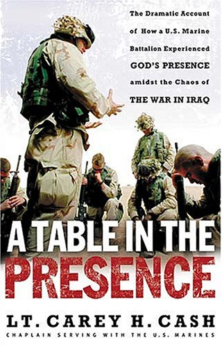 A Table in the Presence: The Dramatic Account of How A U.S. Marine Battalion Experienced God's Presence Amidst the Chaos of the War in Iraq 9780849908163