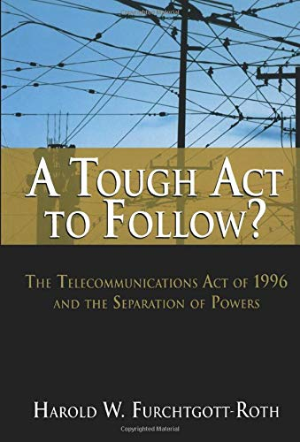 A Tough Act to Follow?: The Telecommunications Act of 1996 and the Separation of Powers 9780844742359