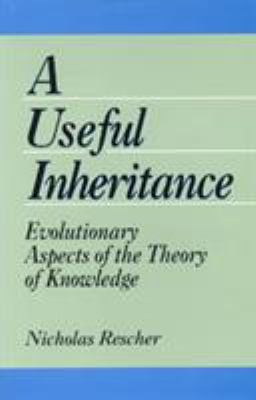 A Useful Inheritance: Evolutionary Aspects of the Theory of Knowledge 9780847676156