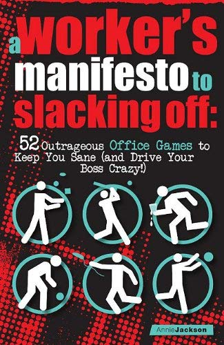 A Workers Manifesto to Slacking Off: 52 Outrageous Office Games to Keep You Sane (and Drive Your Boss Crazy!) 9780841671997