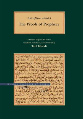 Abu Hatim Al-Razi: The Proofs of Prophecy: A Parallel Arabic-English Text 9780842527873