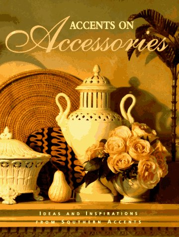 Accents on Accessories: Ideas and Inspirations from Southern Accents 9780848714529