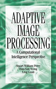 Adaptive Image Processing: Computational Intelligence Perspective 9780849302831