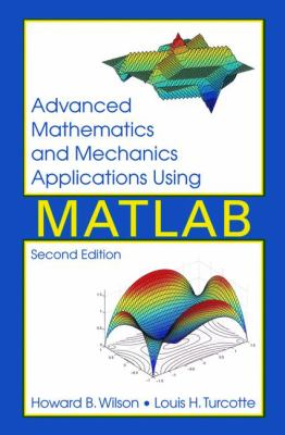 Advanced Mathematics and Mechanics Applications Using MATLAB, Third Edition [With All MATLAB Subroutines] 9780849316869