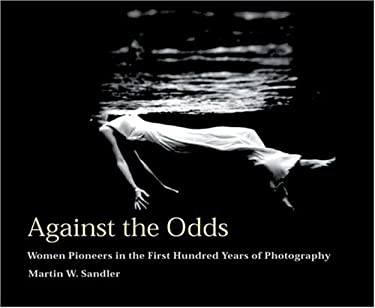Against the Odds: Women Pioneers in the First Hundred Years of Photography 9780847823048