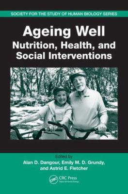Ageing Well: Nutrition, Health, and Social Interventions 9780849374746
