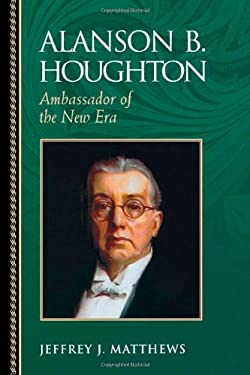 Alanson B. Houghton: Ambassador of the New Era 9780842050517