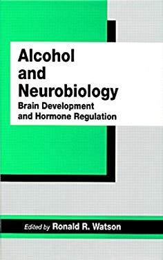 Alcohol and Neurobiology: Brain Development and Hormone Regulation 9780849379352