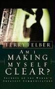 Am I Making Myself Clear?: Secrets of the World's Greatest Communicators 9780849991059
