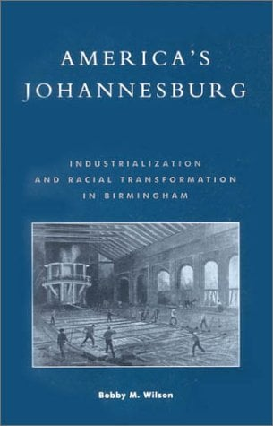 America's Johannesburg: Industrialization and Racial Transformation in Birmingham 9780847694815