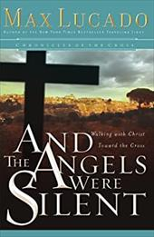 And the Angels Were Silent: Walking with Christ Toward the Cross