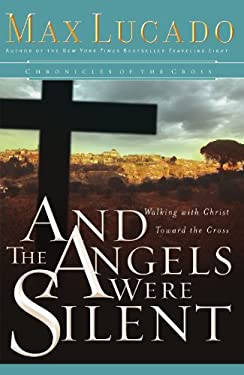And the Angels Were Silent: Walking with Christ Toward the Cross 9780849908583