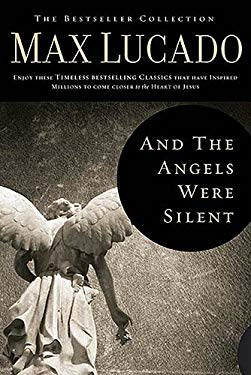 And the Angels Were Silent: Walking with Christ Toward the Cross 9780849921308
