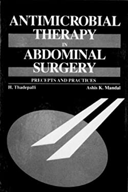 Antimicrobial Therapy in Abdominal Surgery: Precepts and Practices 9780849342691