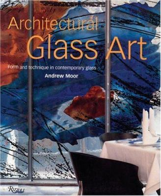 Architectural Glass Art: Form and Technique in Contemporary Glass 9780847820733