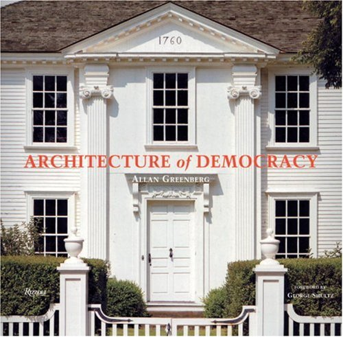 Architecture of Democracy: American Architecture and the Legacy of the Revolution 9780847827930