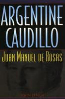 Argentine Caudillo: Juan Manuel de Rosas 9780842028974