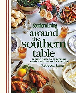 Around the Southern Table: Coming Home to Comforting Meals and Treasured Memories 9780848736538