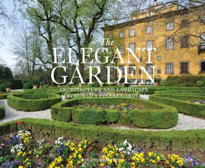 The Elegant Garden: Architecture and Landscape of the World's Finest Gardens 9780847839285