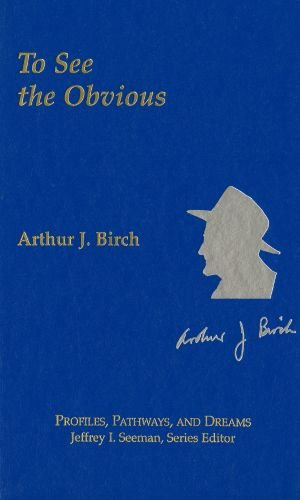 Arthur J. Birch: To See the Obvious 9780841218406