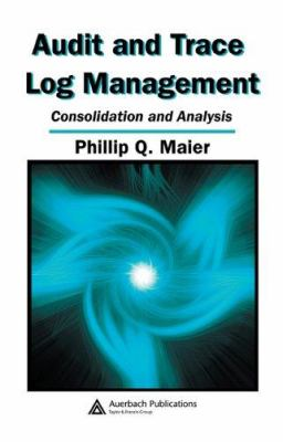 Audit and Trace Log Management: Consolidation and Analysis 9780849327254