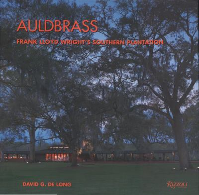 Auldbrass: Frank Lloyd Wright's Southern Plantation 9780847825363
