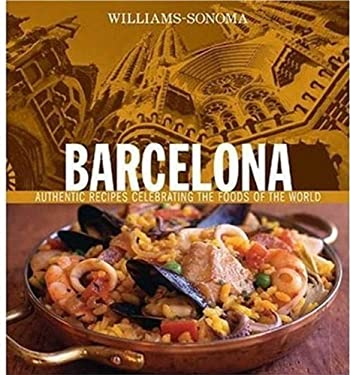 Barcelona: Authentic Recipes Celebrating the Foods of the World 9780848728533