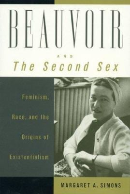 Beauvoir and the Second Sex: Feminism, Race, and the Origins of Existentialism 9780847692569