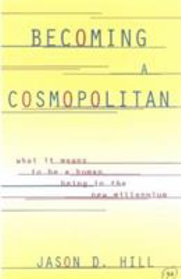 Becoming a Cosmopolitan: What It Means to Be a Human Being in the New Millennium 9780847697540