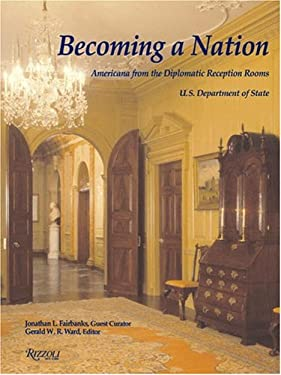 Becoming a Nation: Americana from the Diplomatic Reception Rooms U.S. Department Ofstate 9780847825288