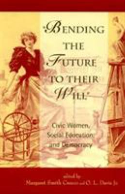 Bending the Future to Their Will: Civic Women, Social Education, and Democracy 9780847691128