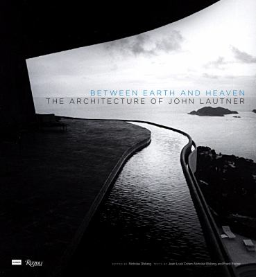 Between Earth and Heaven: The Architecture of John Lautner 9780847830145