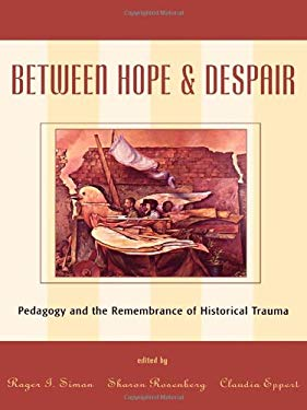 Between Hope and Despair: Pedagogy and the Remembrance of Historical Trauma 9780847694624