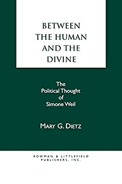 Between the Human and the Divine: The Political Thought of Simone Weil 9780847675753