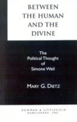 Between the Human and the Divine: The Political Thought of Simone Weil 9780847675746