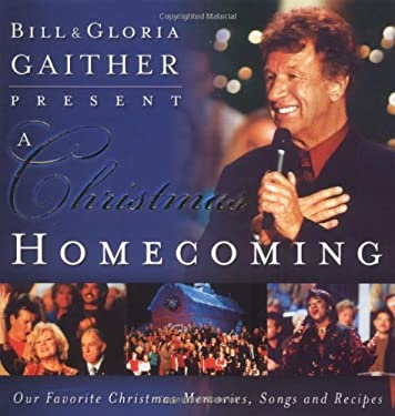 Bill and Gloria Gaither Present a Christmas Homecoming: Our Favorite Christmas Memories, Songs, and Recipes 9780849995668