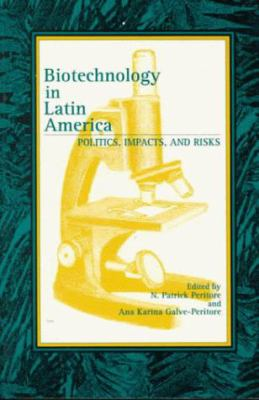 Biotechnology in Latin America: Politics, Impacts, and Risks (Latin American Silhouettes) 9780842025577