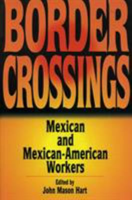 Border Crossings: Mexican and Mexican-American Workers 9780842027168