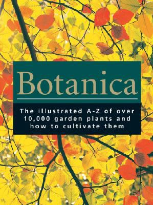 Botanica: The Illustrated A-Z of Over 10,000 Garden Plants and How to Cultivate Them 9780841602618