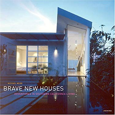 Brave New Houses: Adventures in Southern California Living 9780847826049