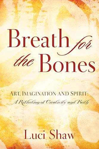 Breath for the Bones: Art, Imagination, and Spirit: Reflections on Creativity and Faith 9780849929649