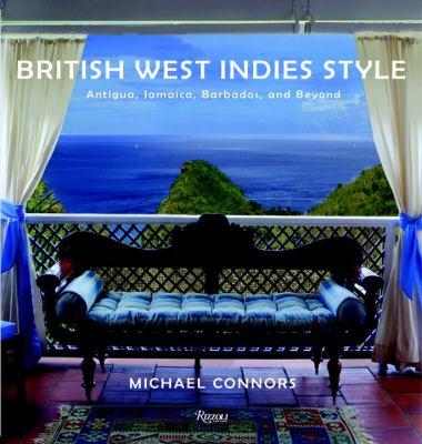 British West Indies Style: Antigua, Jamaica, Barbados, and Beyond 9780847833078