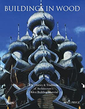 Buildings in Wood: The History & Traditions of Architechture's Oldest Building Material 9780847827466