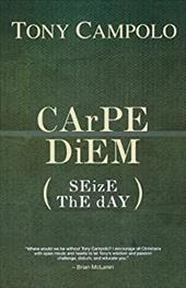CArPE DiEM: SEizE ThE dAY
