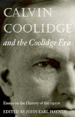 Calvin Coolidge and the Coolidge Era: Essays on the History of the 1920s 9780844409221